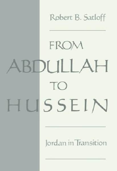a52ad fromabdullah 0000 - From Abdullah to Hussein Jordan in Transition pdf - Robert B.Satloff